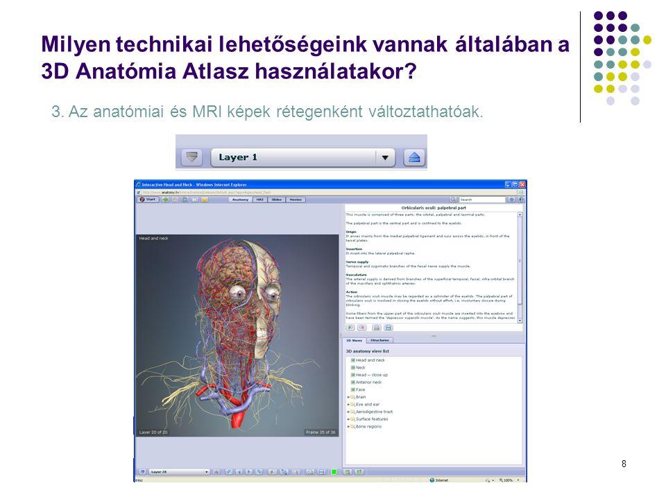9 Milyen technikai lehetőségeink vannak általában a 3D Anatómia Atlasz használatakor.
