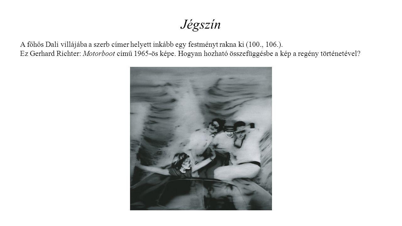 Jégszín A főhős Dali villájába a szerb címer helyett inkább egy festményt rakna ki (100., 106.).