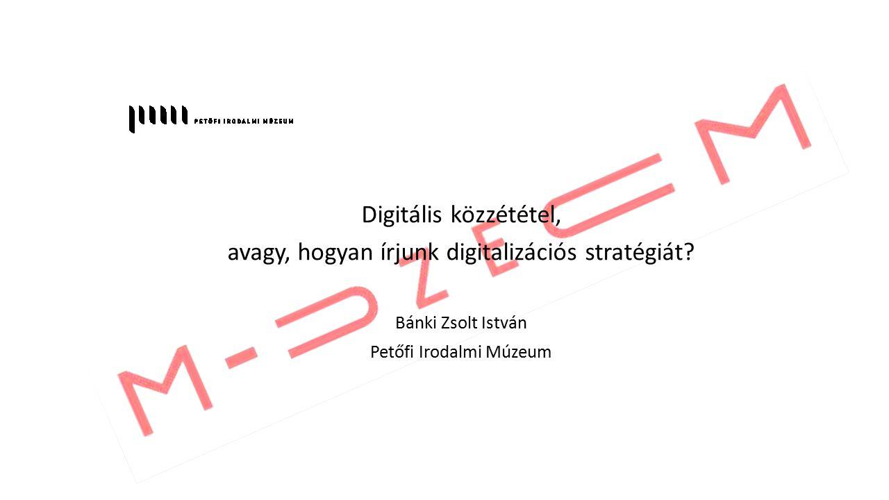 Digitális közzététel, avagy, hogyan írjunk digitalizációs stratégiát.