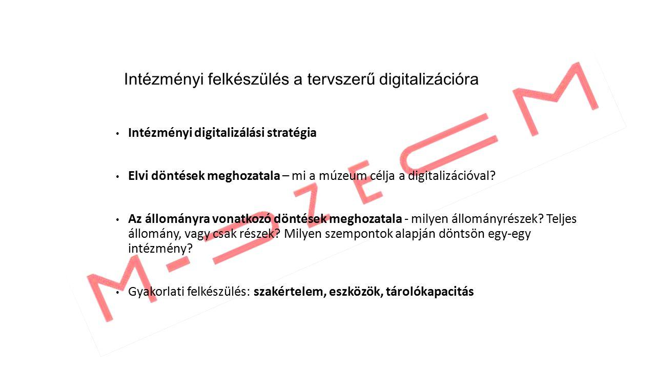 Intézményi felkészülés a tervszerű digitalizációra Intézményi digitalizálási stratégia Elvi döntések meghozatala – mi a múzeum célja a digitalizációval.