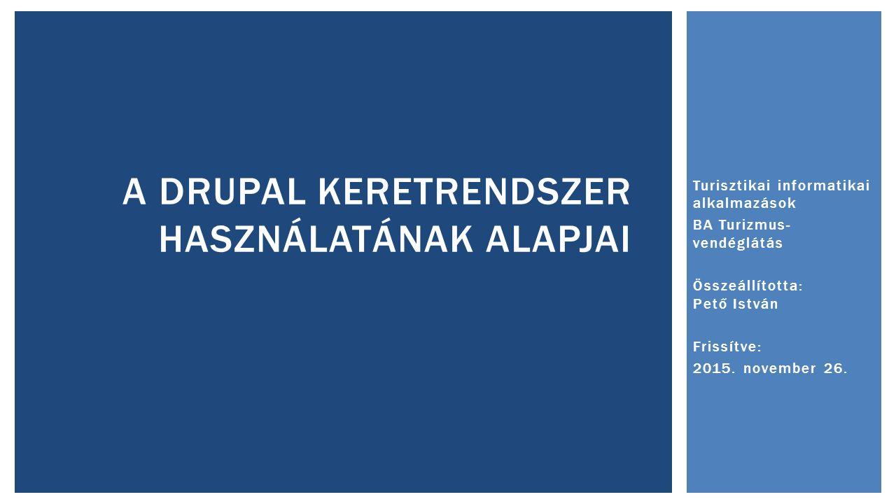 Turisztikai informatikai alkalmazások BA Turizmus- vendéglátás Összeállította: Pető István Frissítve: 2015.