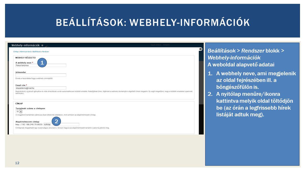 BEÁLLÍTÁSOK: WEBHELY-INFORMÁCIÓK Beállítások > Rendszer blokk > Webhely-információk A weboldal alapvető adatai 1.A webhely neve, ami megjelenik az oldal fejrészében ill.