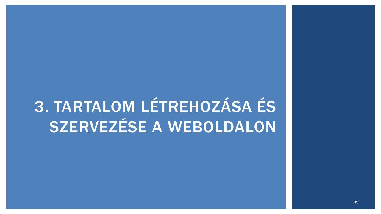 3. TARTALOM LÉTREHOZÁSA ÉS SZERVEZÉSE A WEBOLDALON 15
