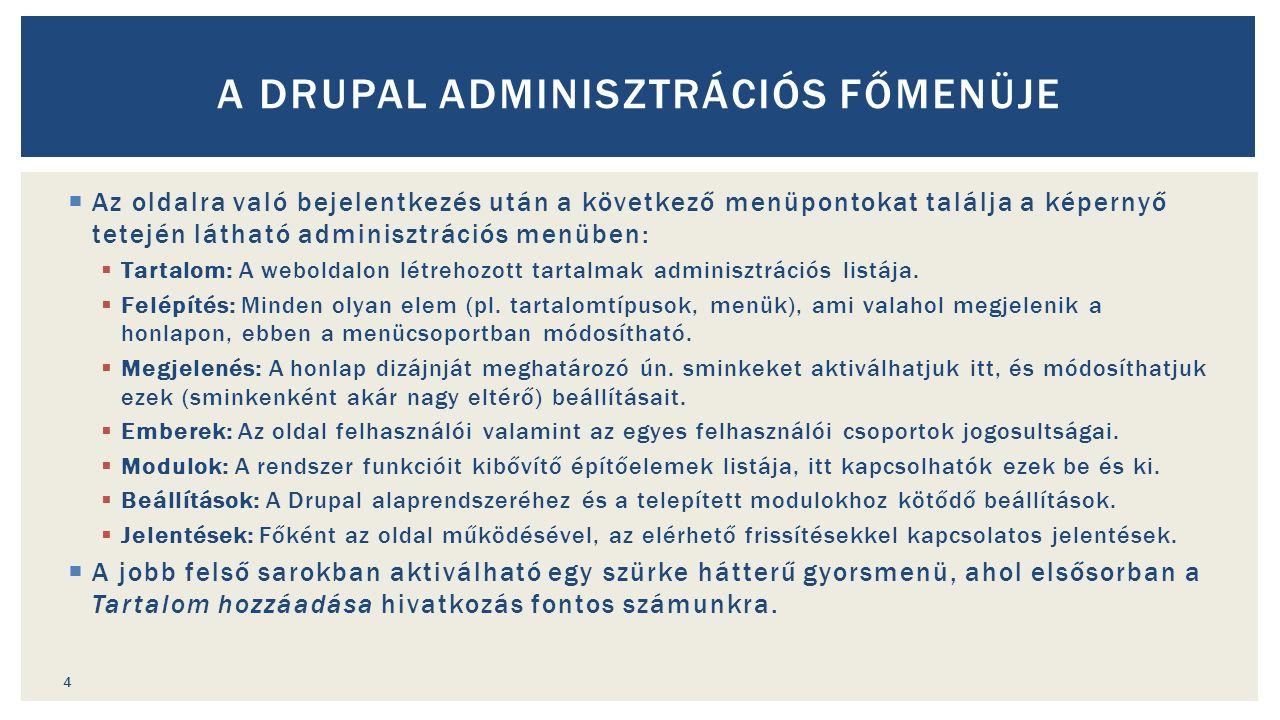  Az oldalra való bejelentkezés után a következő menüpontokat találja a képernyő tetején látható adminisztrációs menüben:  Tartalom: A weboldalon létrehozott tartalmak adminisztrációs listája.