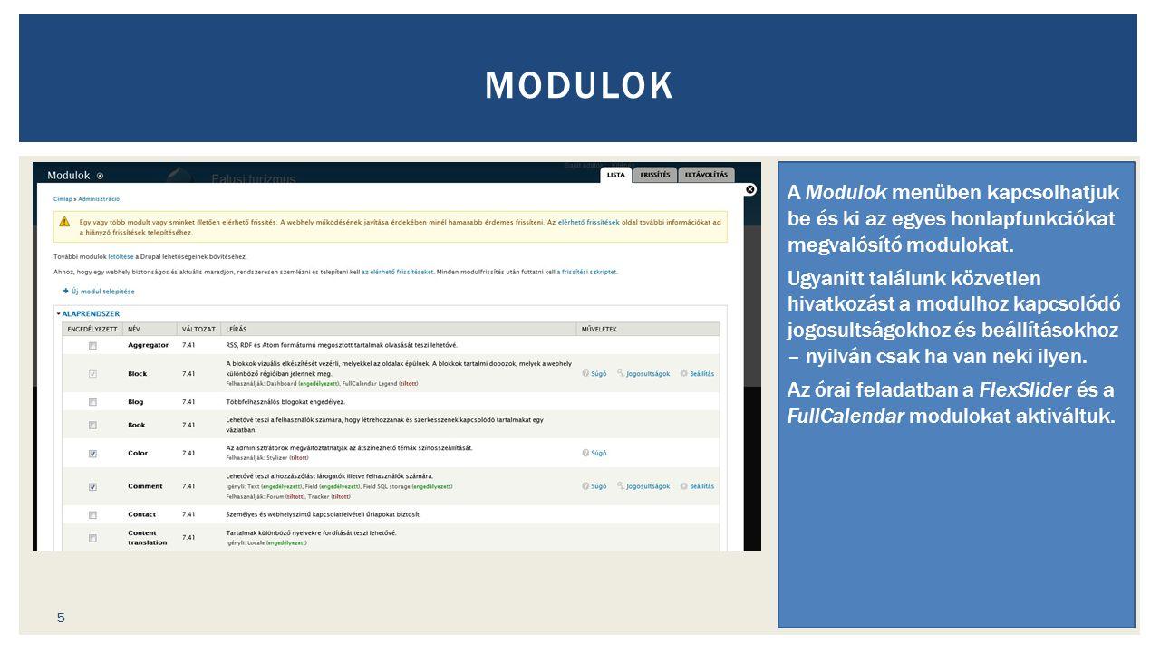 MODULOK A Modulok menüben kapcsolhatjuk be és ki az egyes honlapfunkciókat megvalósító modulokat.