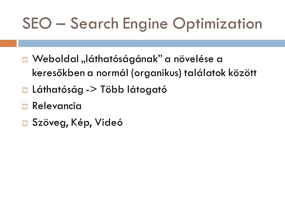 """SEO – Search Engine Optimization  Weboldal """"láthatóságának a növelése a keresőkben a normál (organikus) találatok között  Láthatóság -> Több látogató  Relevancia  Szöveg, Kép, Videó"""