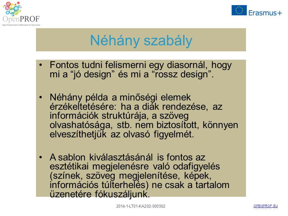 2014-1-LT01-KA202-000562 Néhány szabály Fontos tudni felismerni egy diasornál, hogy mi a jó design és mi a rossz design .