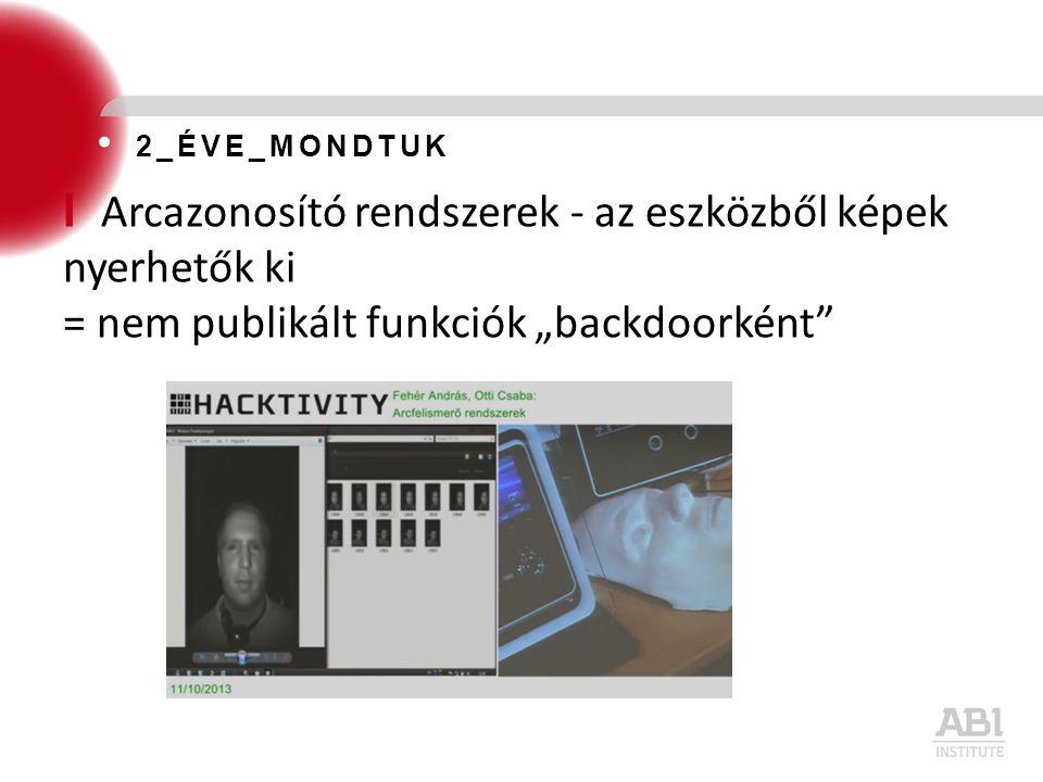"""I Arcazonosító rendszerek - az eszközből képek nyerhetők ki = nem publikált funkciók """"backdoorként"""" 2_ÉVE_MONDTUK"""