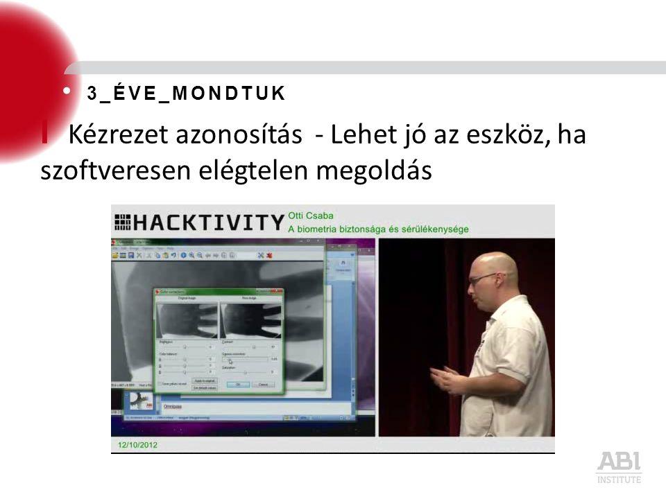 I Kézrezet azonosítás - Lehet jó az eszköz, ha szoftveresen elégtelen megoldás 3_ÉVE_MONDTUK