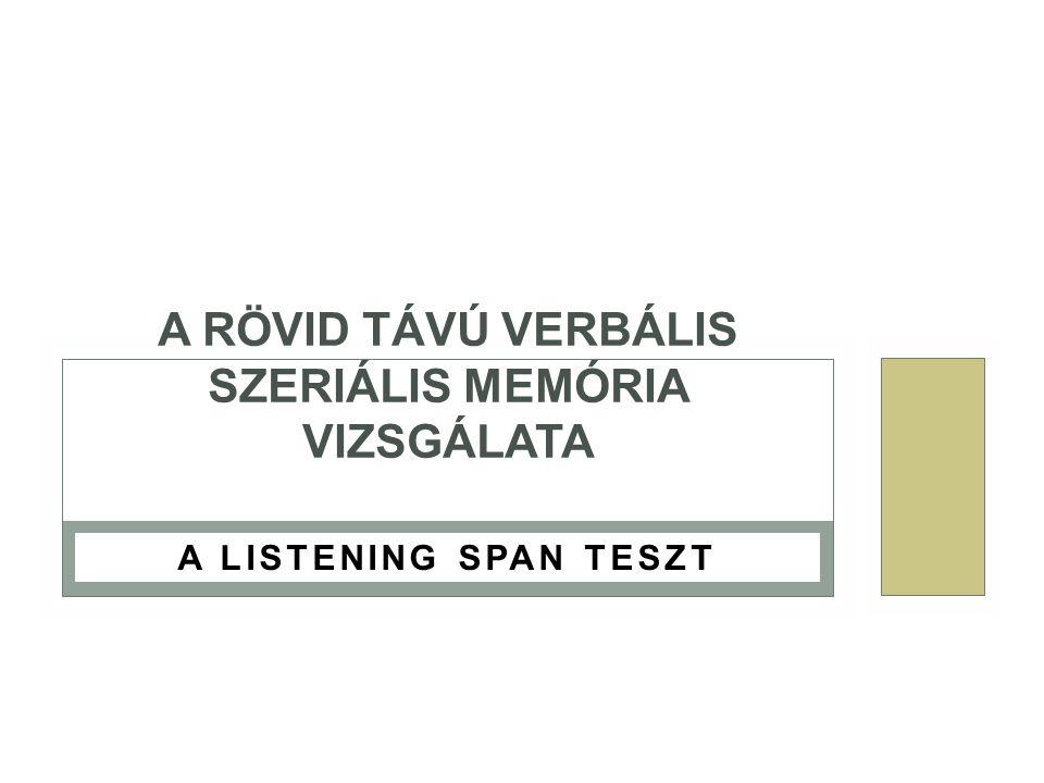 A LISTENING SPAN TESZT A RÖVID TÁVÚ VERBÁLIS SZERIÁLIS MEMÓRIA VIZSGÁLATA