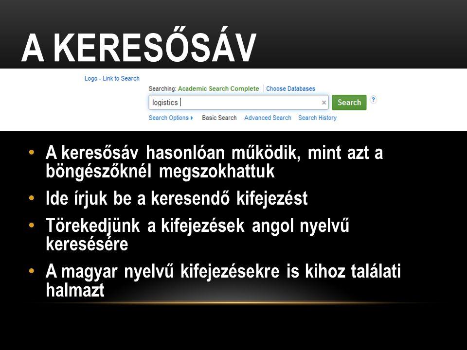 A KERESŐSÁV A keresősáv hasonlóan működik, mint azt a böngészőknél megszokhattuk Ide írjuk be a keresendő kifejezést Törekedjünk a kifejezések angol nyelvű keresésére A magyar nyelvű kifejezésekre is kihoz találati halmazt