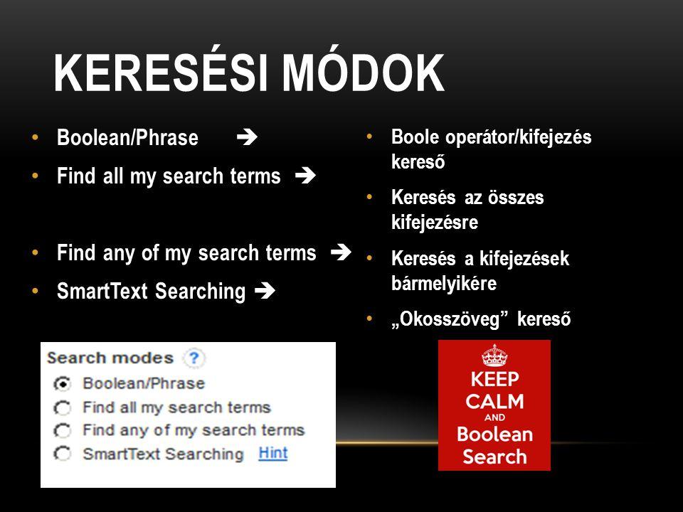 """Boolean/Phrase  Find all my search terms  Find any of my search terms  SmartText Searching  Boole operátor/kifejezés kereső Keresés az összes kifejezésre Keresés a kifejezések bármelyikére """"Okosszöveg kereső KERESÉSI MÓDOK"""