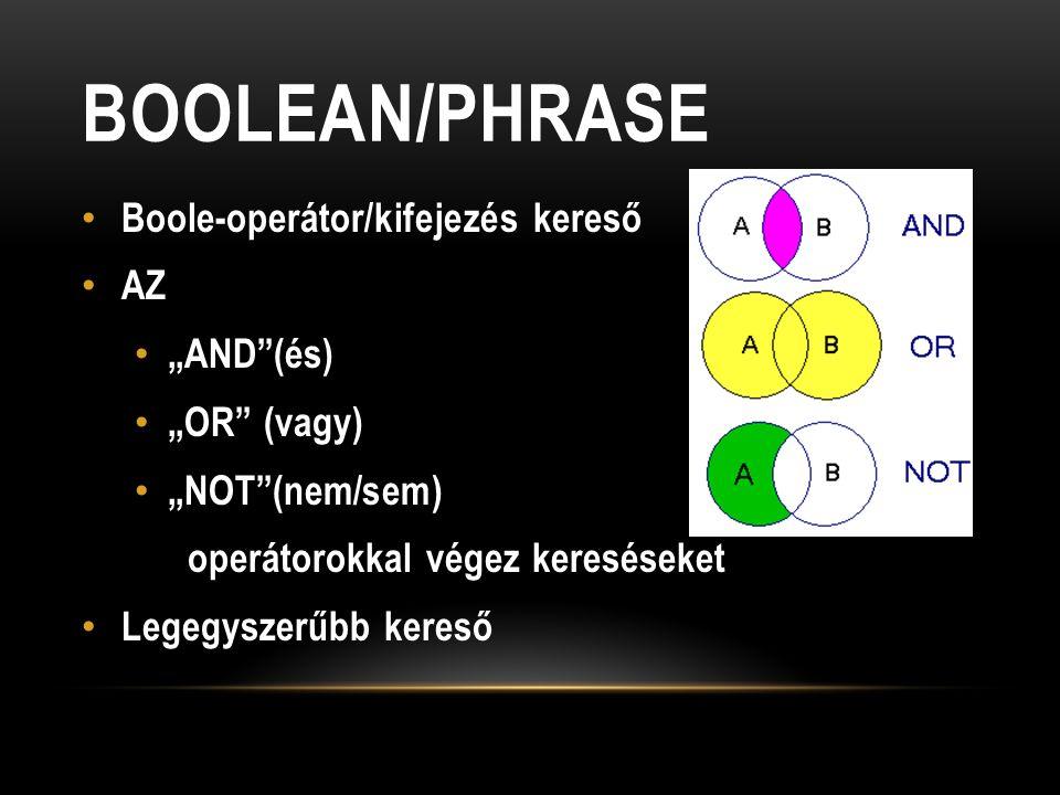 """BOOLEAN/PHRASE Boole-operátor/kifejezés kereső AZ """"AND (és) """"OR (vagy) """"NOT (nem/sem) operátorokkal végez kereséseket Legegyszerűbb kereső"""