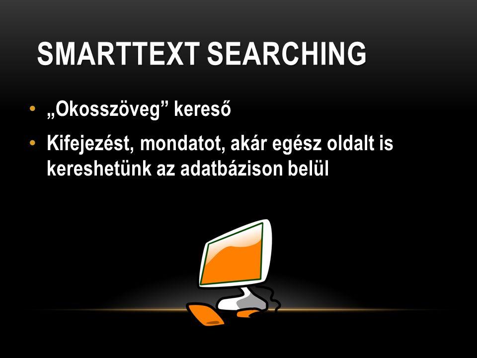 """SMARTTEXT SEARCHING """"Okosszöveg kereső Kifejezést, mondatot, akár egész oldalt is kereshetünk az adatbázison belül"""