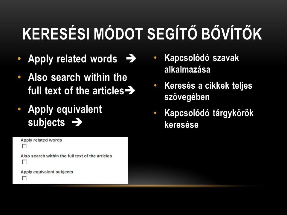 Apply related words  Also search within the full text of the articles  Apply equivalent subjects  Kapcsolódó szavak alkalmazása Keresés a cikkek teljes szövegében Kapcsolódó tárgykörök keresése KERESÉSI MÓDOT SEGÍTŐ BŐVÍTŐK