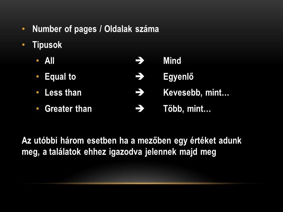 Number of pages / Oldalak száma Tipusok All  Mind Equal to  Egyenlő Less than  Kevesebb, mint… Greater than  Több, mint… Az utóbbi három esetben ha a mezőben egy értéket adunk meg, a találatok ehhez igazodva jelennek majd meg