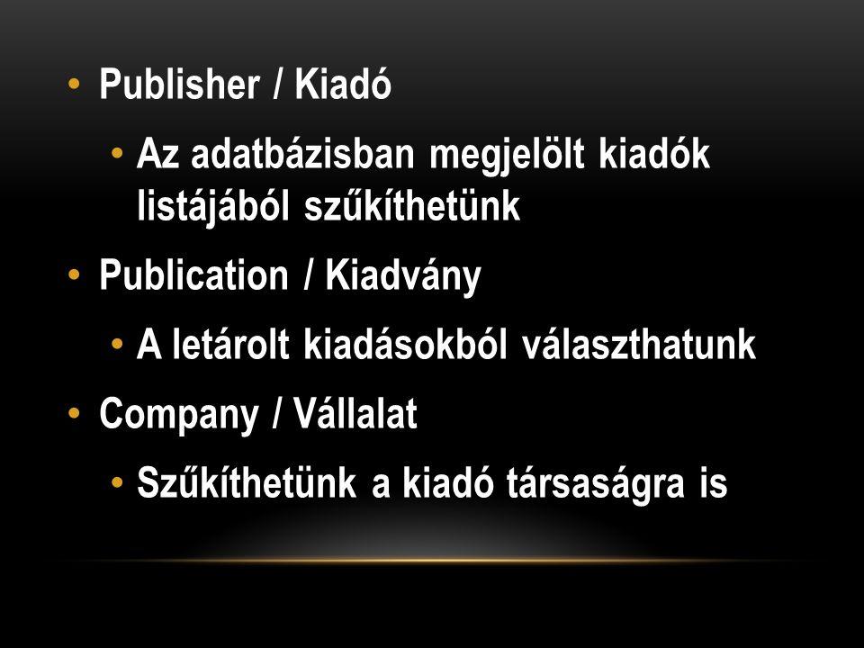 Publisher / Kiadó Az adatbázisban megjelölt kiadók listájából szűkíthetünk Publication / Kiadvány A letárolt kiadásokból választhatunk Company / Vállalat Szűkíthetünk a kiadó társaságra is
