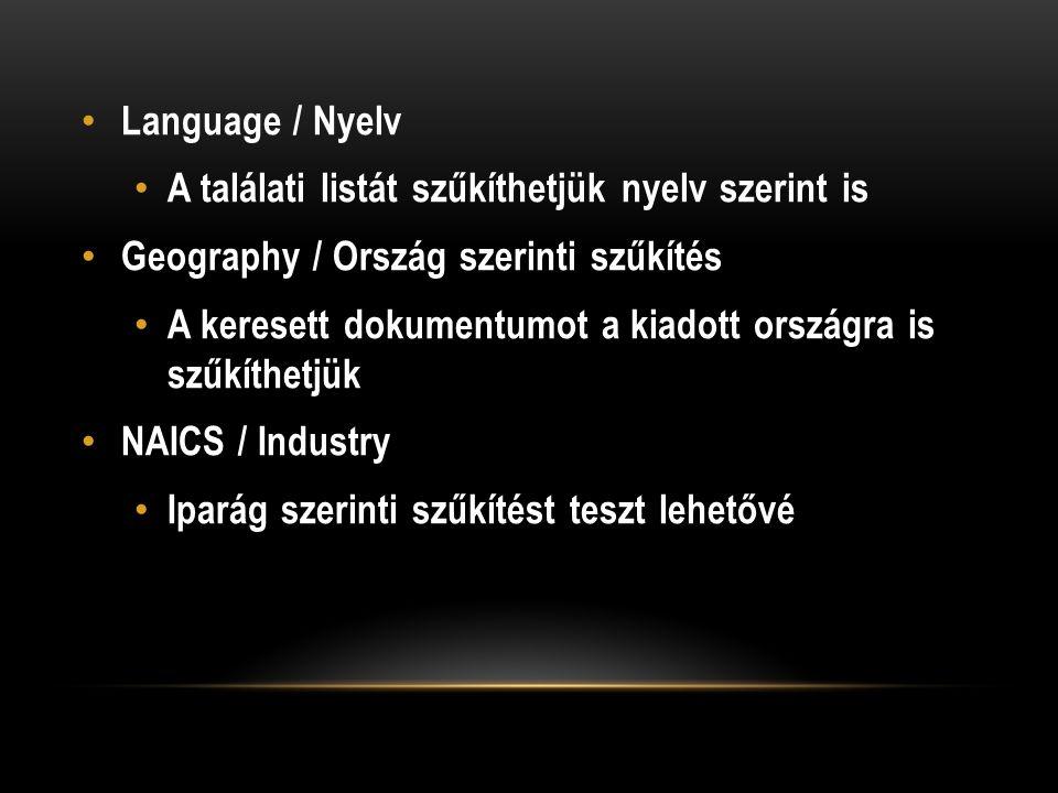 Language / Nyelv A találati listát szűkíthetjük nyelv szerint is Geography / Ország szerinti szűkítés A keresett dokumentumot a kiadott országra is szűkíthetjük NAICS / Industry Iparág szerinti szűkítést teszt lehetővé