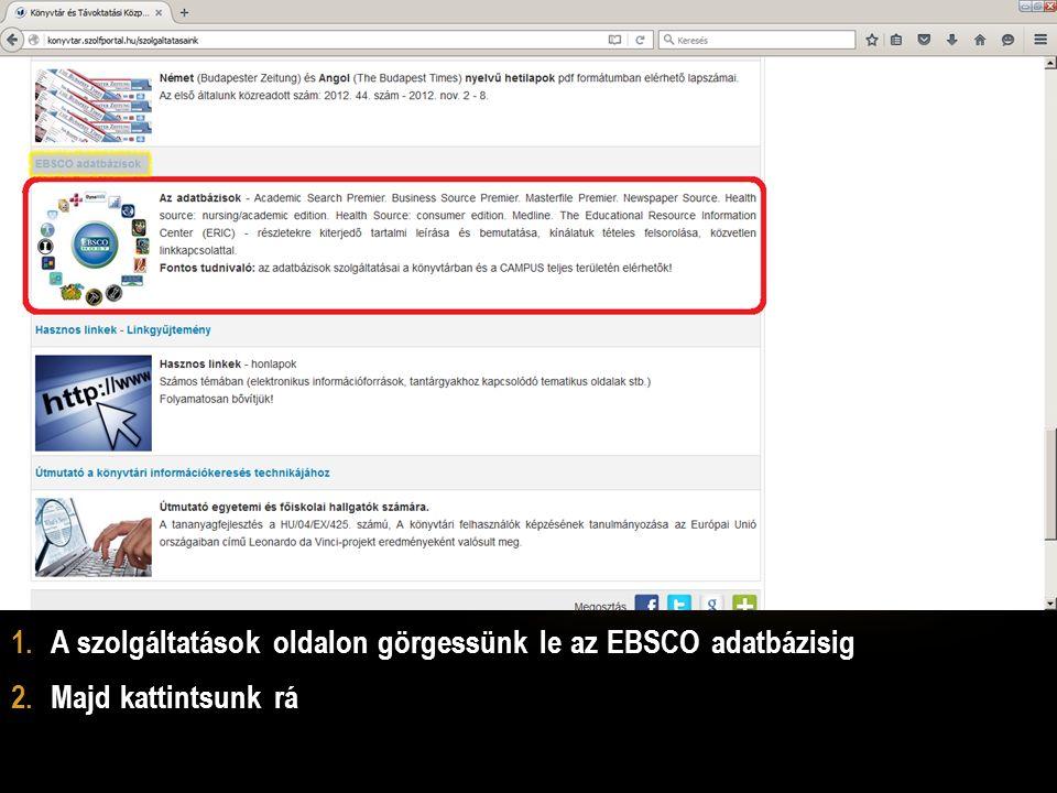 1.A szolgáltatások oldalon görgessünk le az EBSCO adatbázisig 2.Majd kattintsunk rá