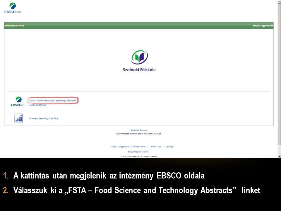 """1.A kattintás után megjelenik az intézmény EBSCO oldala 2.Válasszuk ki a """"FSTA – Food Science and Technology Abstracts linket"""
