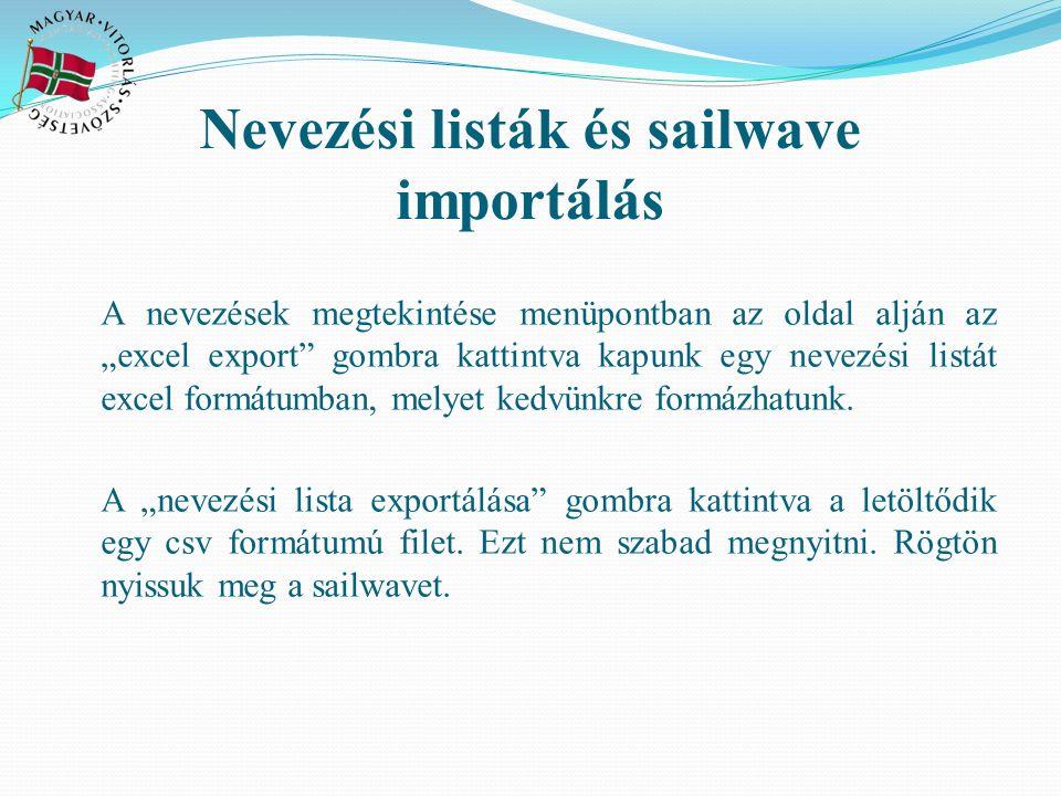 """Nevezési listák és sailwave importálás A nevezések megtekintése menüpontban az oldal alján az """"excel export"""" gombra kattintva kapunk egy nevezési list"""