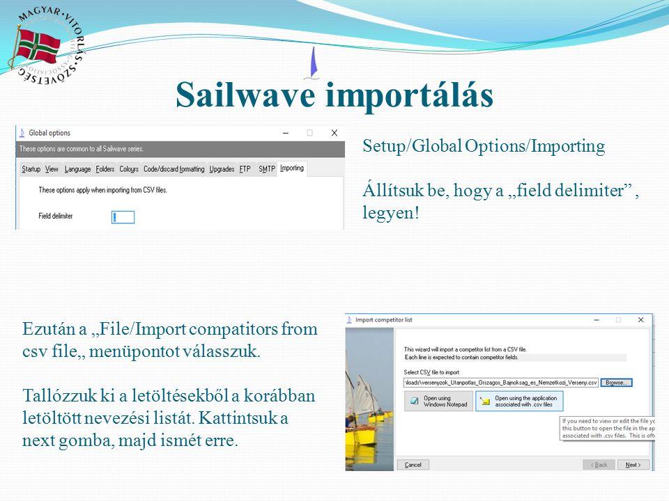 """Sailwave importálás Setup/Global Options/Importing Állítsuk be, hogy a """"field delimiter"""", legyen! Ezután a """"File/Import compatitors from csv file"""" men"""