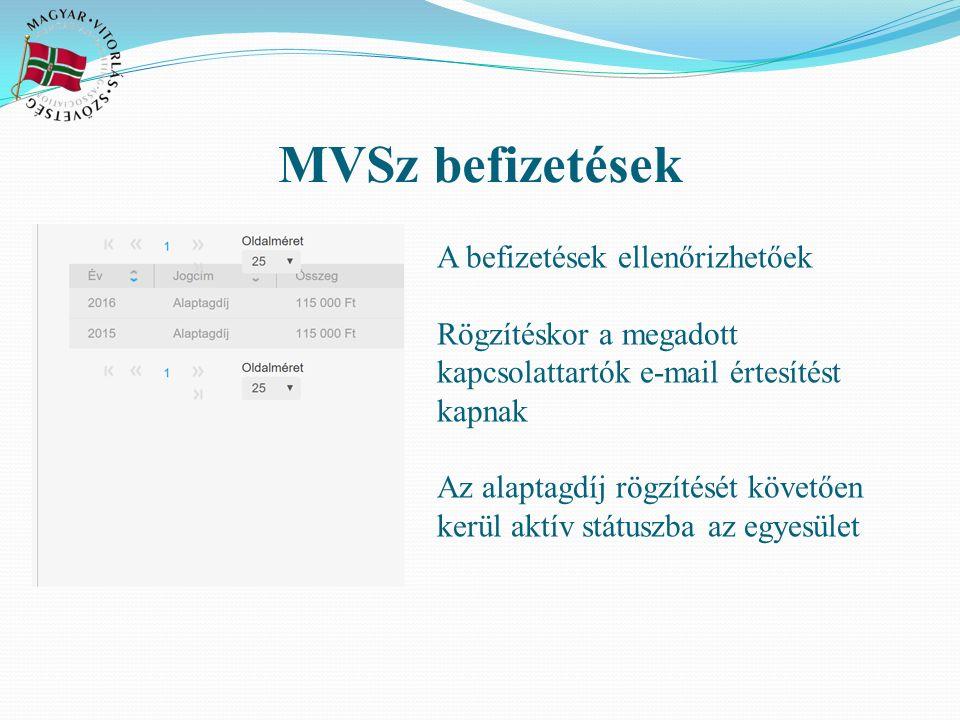 MVSz befizetések A befizetések ellenőrizhetőek Rögzítéskor a megadott kapcsolattartók e-mail értesítést kapnak Az alaptagdíj rögzítését követően kerül