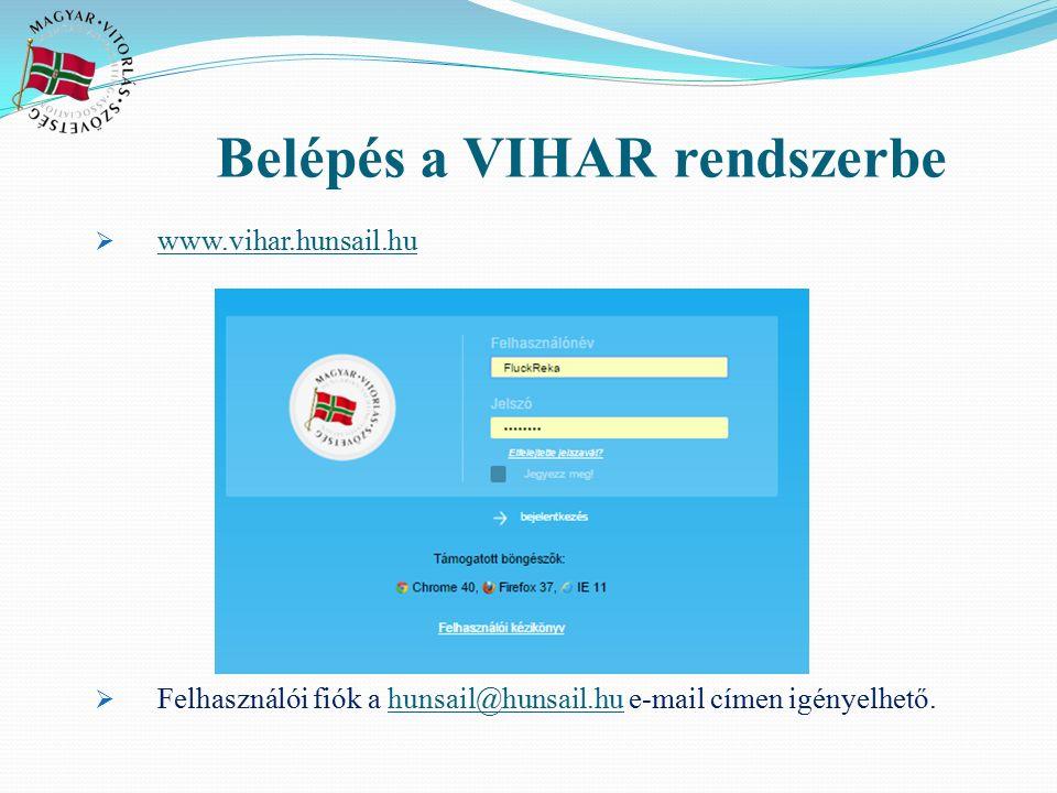 Belépés a VIHAR rendszerbe  www.vihar.hunsail.hu www.vihar.hunsail.hu  Felhasználói fiók a hunsail@hunsail.hu e-mail címen igényelhető.hunsail@hunsa