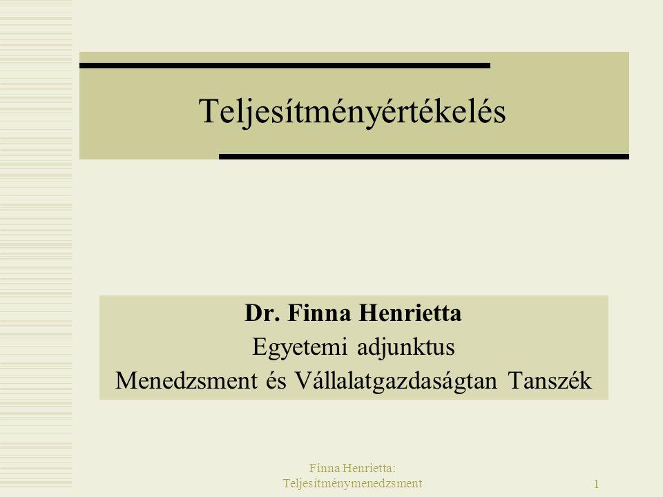 Finna Henrietta: Teljesítménymenedzsment 1 Teljesítményértékelés Dr. Finna Henrietta Egyetemi adjunktus Menedzsment és Vállalatgazdaságtan Tanszék