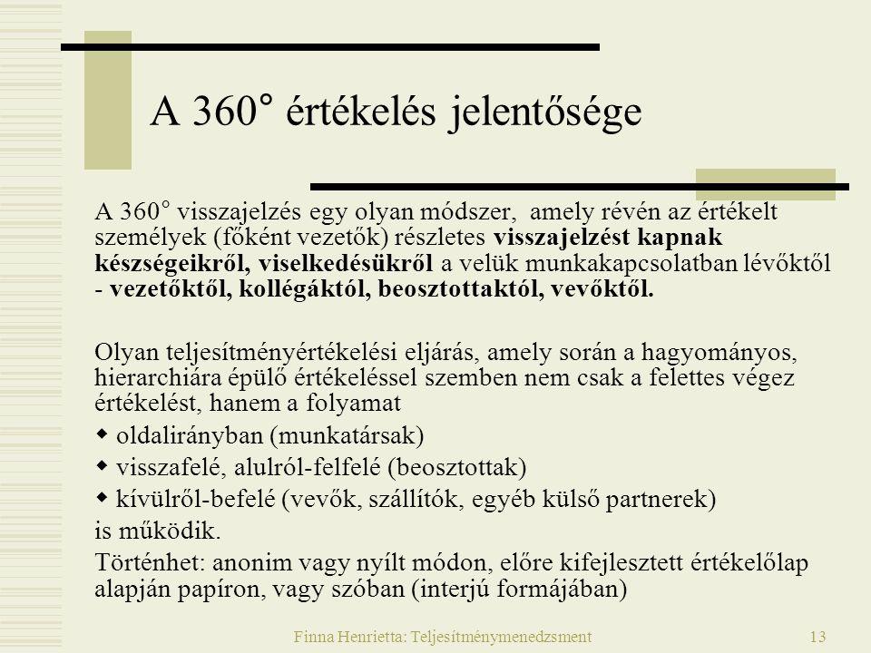 Finna Henrietta: Teljesítménymenedzsment13 A 360° visszajelzés egy olyan módszer, amely révén az értékelt személyek (főként vezetők) részletes visszaj