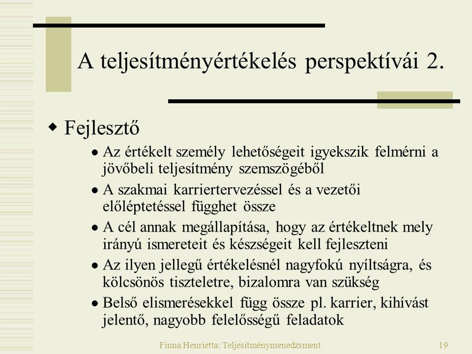 Finna Henrietta: Teljesítménymenedzsment19 A teljesítményértékelés perspektívái 2.