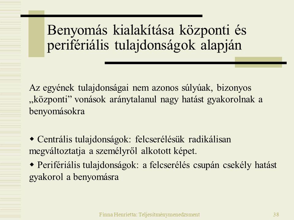 Finna Henrietta: Teljesítménymenedzsment38 Benyomás kialakítása központi és perifériális tulajdonságok alapján Az egyének tulajdonságai nem azonos súl