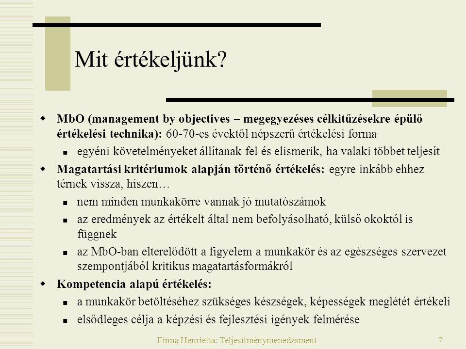 Finna Henrietta: Teljesítménymenedzsment7 Mit értékeljünk?  MbO (management by objectives – megegyezéses célkitűzésekre épülő értékelési technika): 6