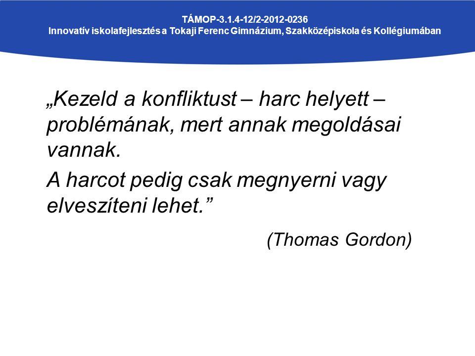 """""""Kezeld a konfliktust – harc helyett – problémának, mert annak megoldásai vannak. A harcot pedig csak megnyerni vagy elveszíteni lehet."""" (Thomas Gordo"""