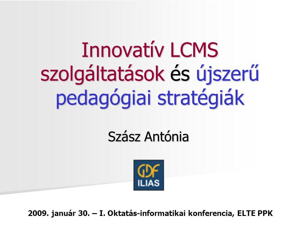 Innovatív LCMS szolgáltatások és újszerű pedagógiai stratégiák Szász Antónia 2009.