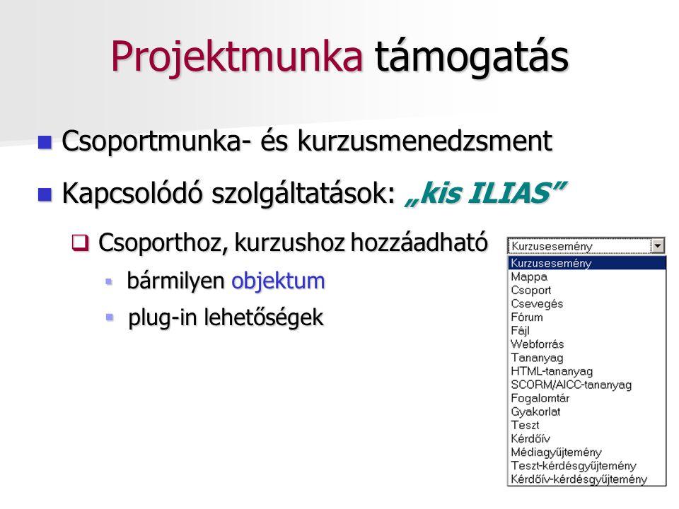 """Projektmunka támogatás Csoportmunka- és kurzusmenedzsment Csoportmunka- és kurzusmenedzsment Kapcsolódó szolgáltatások: """"kis ILIAS Kapcsolódó szolgáltatások: """"kis ILIAS  Csoporthoz, kurzushoz hozzáadható  bármilyen objektum  plug-in lehetőségek"""