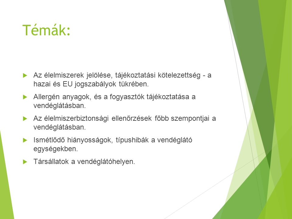 Témák:  Az élelmiszerek jelölése, tájékoztatási kötelezettség - a hazai és EU jogszabályok tükrében.