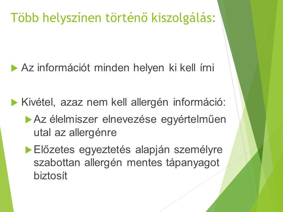 Több helyszínen történő kiszolgálás:  Az információt minden helyen ki kell írni  Kivétel, azaz nem kell allergén információ:  Az élelmiszer elnevezése egyértelműen utal az allergénre  Előzetes egyeztetés alapján személyre szabottan allergén mentes tápanyagot biztosít