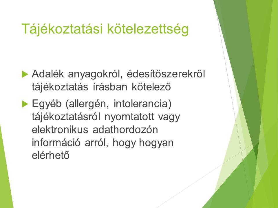 Tájékoztatási kötelezettség  Adalék anyagokról, édesítőszerekről tájékoztatás írásban kötelező  Egyéb (allergén, intolerancia) tájékoztatásról nyomtatott vagy elektronikus adathordozón információ arról, hogy hogyan elérhető