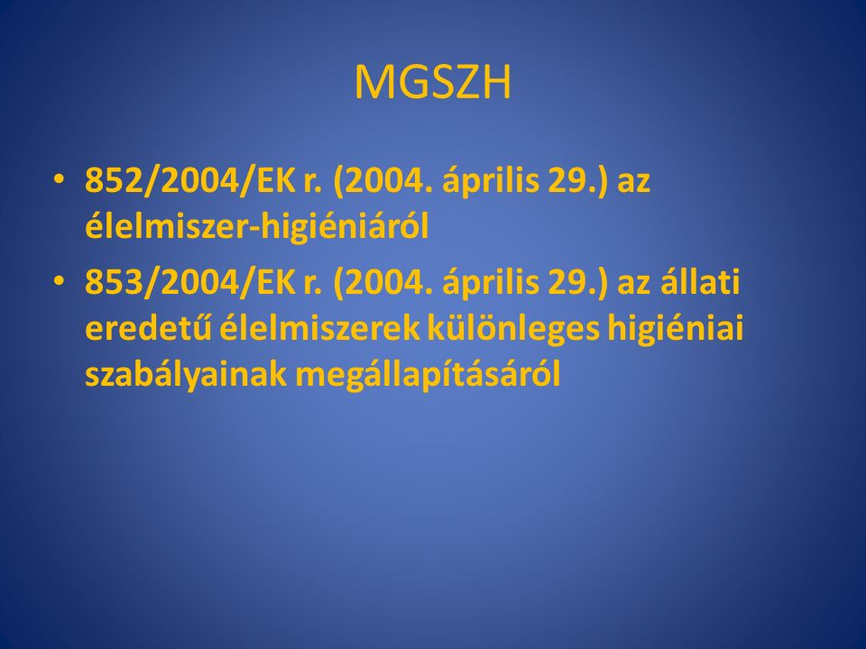 MGSZH 852/2004/EK r. (2004. április 29.) az élelmiszer-higiéniáról 853/2004/EK r.