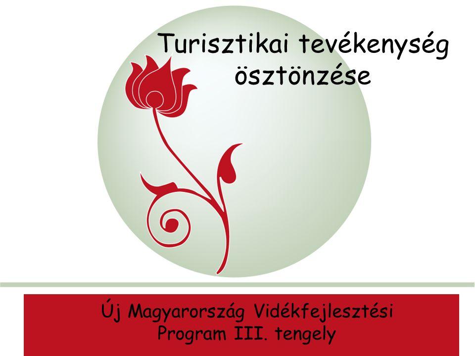 """""""New Hungary Rural Development Programme 2007-2013 AaAa Turisztikai tevékenység ösztönzése Új Magyarország Vidékfejlesztési Program III."""