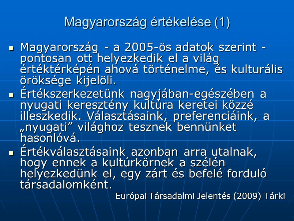 Magyarország értékelése (1) Magyarország - a 2005-ös adatok szerint - pontosan ott helyezkedik el a világ értéktérképén ahová történelme, és kulturális öröksége kijelöli.