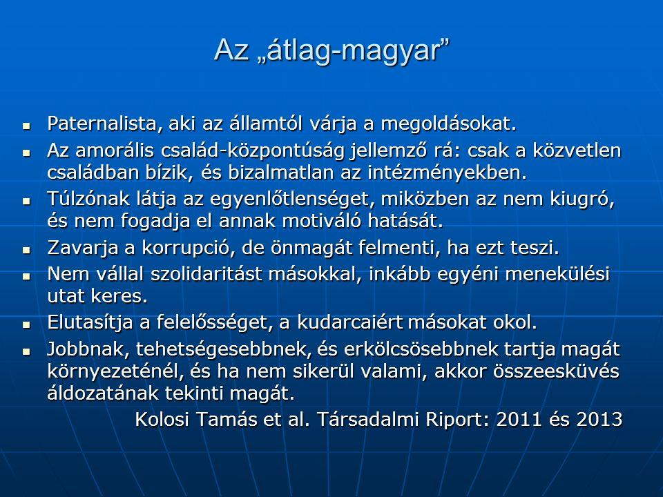 """Az """"átlag-magyar"""" Paternalista, aki az államtól várja a megoldásokat. Paternalista, aki az államtól várja a megoldásokat. Az amorális család-központús"""