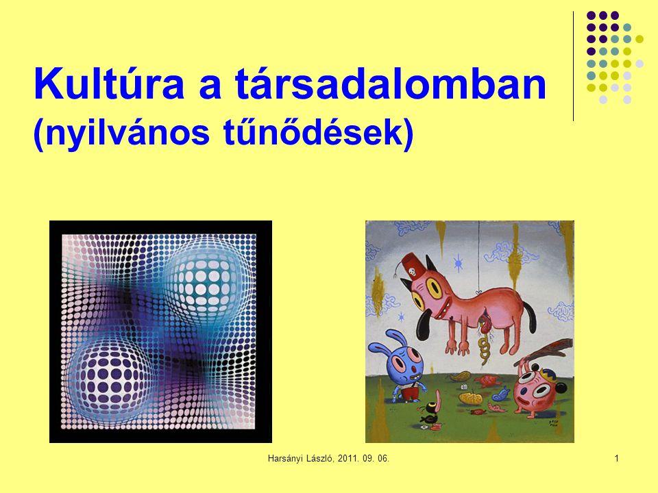 Kultúra a társadalomban (nyilvános tűnődések) 1Harsányi László, 2011. 09. 06.