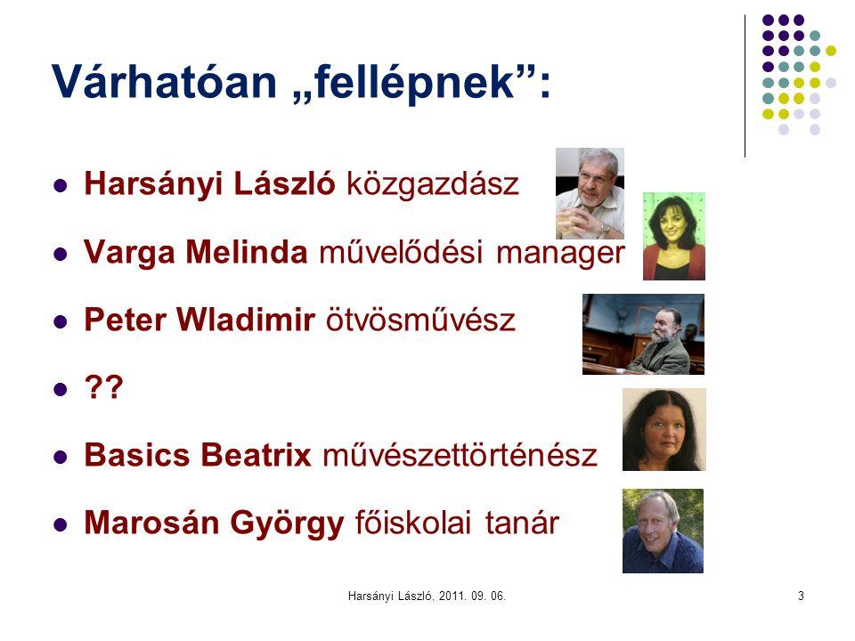 """Várhatóan """"fellépnek : Harsányi László közgazdász Varga Melinda művelődési manager Peter Wladimir ötvösművész ?."""