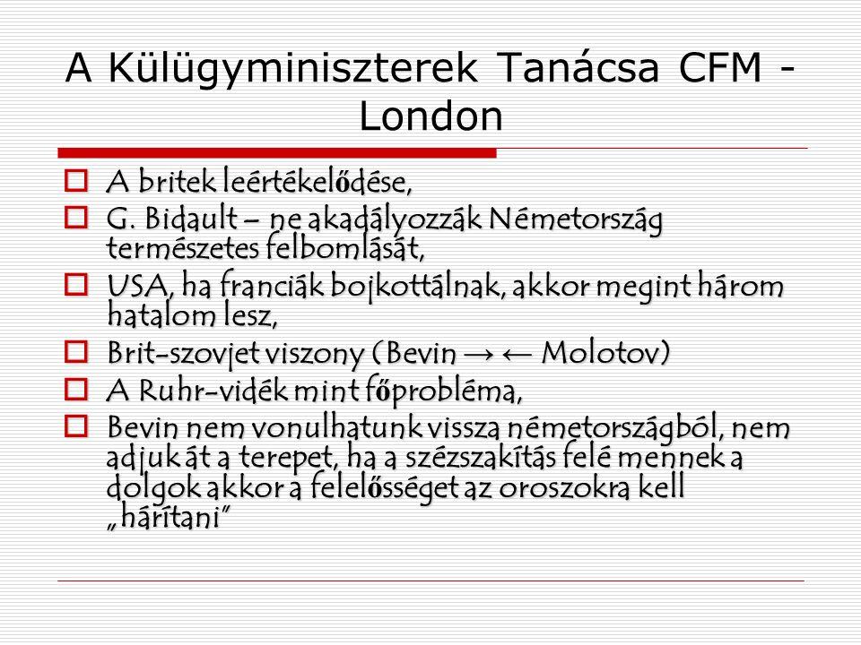 A Külügyminiszterek Tanácsa CFM - London  A britek leértékel ő dése,  G.