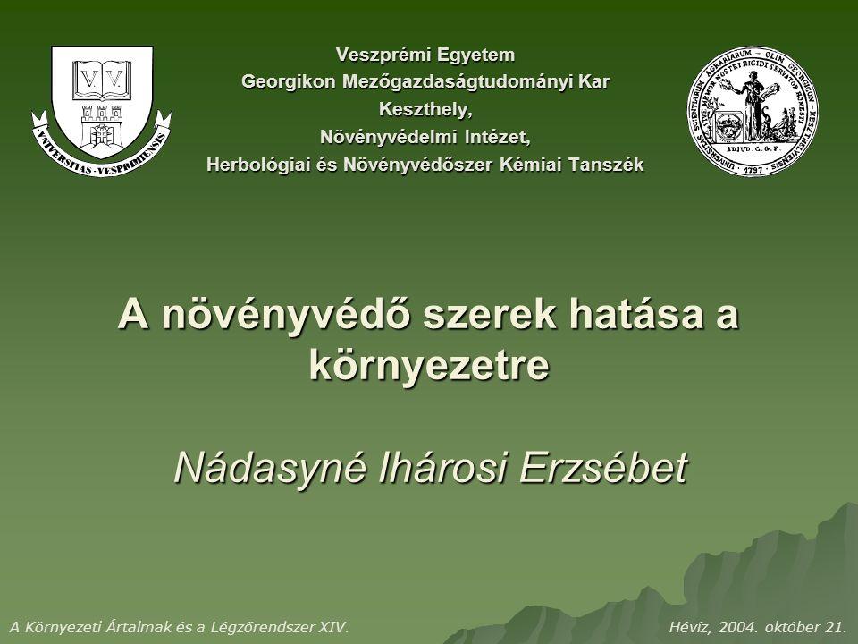 A növényvédő szerek hatása a környezetre Nádasyné Ihárosi Erzsébet Veszprémi Egyetem Georgikon Mezőgazdaságtudományi Kar Keszthely, Növényvédelmi Intézet, Herbológiai és Növényvédőszer Kémiai Tanszék A Környezeti Ártalmak és a Légzőrendszer XIV.