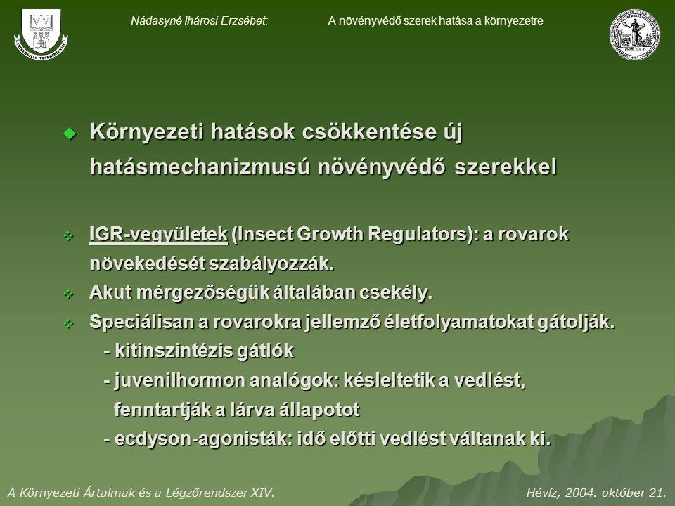  Környezeti hatások csökkentése új hatásmechanizmusú növényvédő szerekkel  IGR-vegyületek (Insect Growth Regulators): a rovarok növekedését szabályozzák.