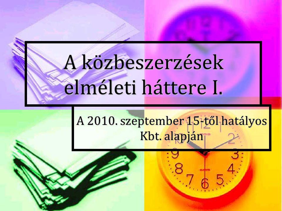 A közbeszerzések elméleti háttere I. A 2010. szeptember 15-től hatályos Kbt. alapján