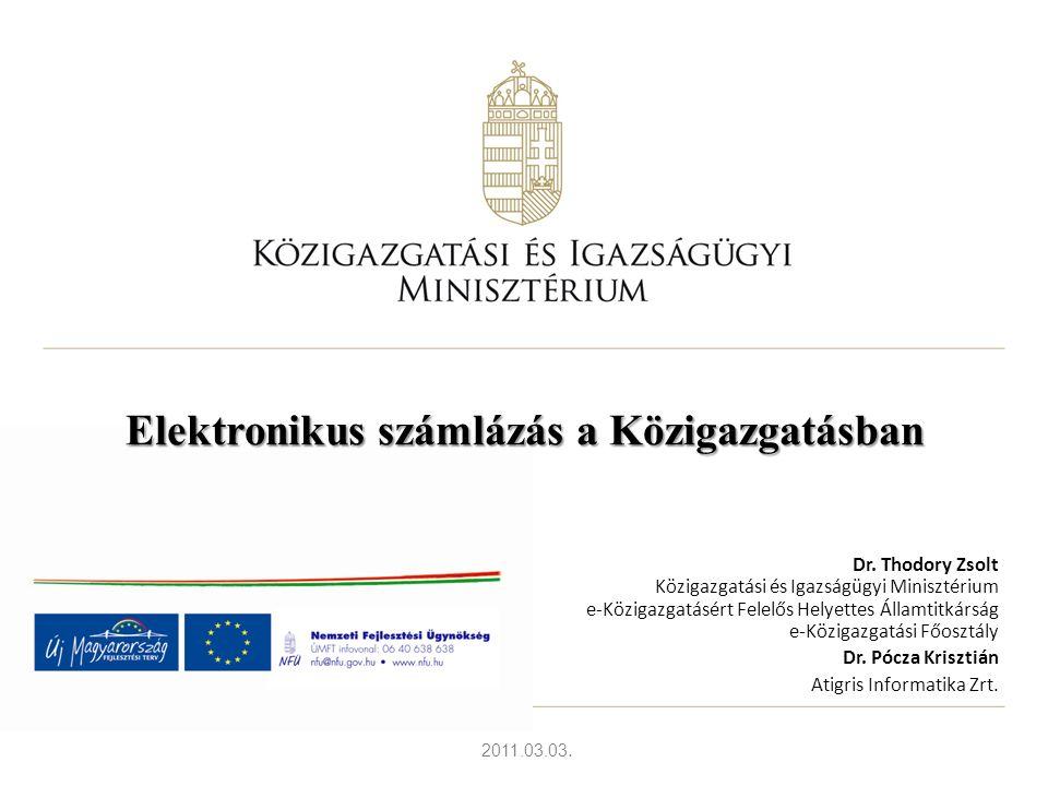 2011.03.03. Elektronikus számlázás a Közigazgatásban Dr. Thodory Zsolt Közigazgatási és Igazságügyi Minisztérium e-Közigazgatásért Felelős Helyettes Á
